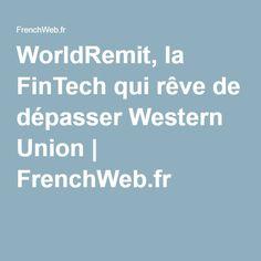 WorldRemit, la FinTech qui rêve de dépasser Western Union | FrenchWeb.fr