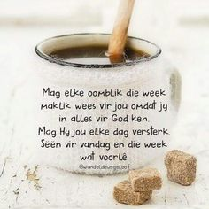 Begin v n nuwe week Morning Quotes For Friends, Morning Prayer Quotes, Morning Prayers, Morning Messages, Morning Greeting, Good Morning Quotes, Greetings For The Day, Evening Greetings, Beautiful Quotes Inspirational