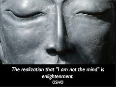 """The realization that """"I am not the mind"""" is enlightenment.  -Osho  #Meditation #NoMind #Osho"""
