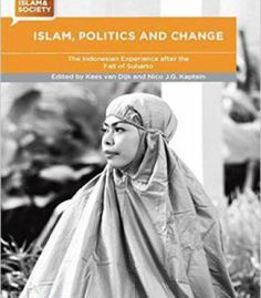 Islam Politics And Change: The Indonesian Experience After The Fall Of Suharto (Debates On Islam And Society) PDF