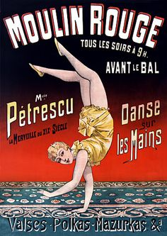 Mlle Petrescu dances on her hands at the Moulin Rouge. 1890  http://www.vintagevenus.com.au/vintage/reprints/info/C422.htm