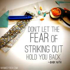 """""""Don't let the fear of striking out hold you back."""" -Babe Ruth #quotes #inspiration #fear #crafts"""