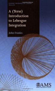A (Terse) introduction to Lebesgue integration / John Franks. 2009. Máis información:    http://www.ams.org/bookstore-getitem/item=STML-48
