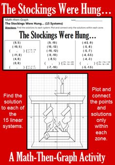 Celebrate the Christmas Season with this festive coordinate graphing activity.  This activity gives students practice solving systems of linear equations and plotting points.   Students solve 15 different systems of equations to complete the list of coordinate points. Then students plot the points, connecting as they go, but only within the designated zones. When they are done, they will have a picture of a Festive Hearth with Stockings drying by the Fire.