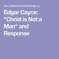 "Edgar Cayce: ""Christ is Not a Man"" and Response"