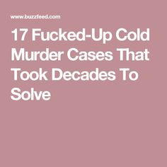 17 Fucked-Up Cold Murder Cases That Took Decades To Solve