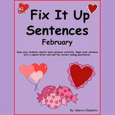 Fix It Up Sentences (February) Capital Letters and Ending Punctuation -- The seven stories are about a party, candy, cupcakes, valentines, lollipops, balloons, and hearts. The sentences are not written correctly. The first letter in each sentence is not capital and the ending punctuation is missing. Have your students rewrite each sentence correctly. http://drclementskindergarten.blogspot.com/