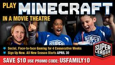 Now your family can play Minecraft in select movie theatres with Super League Gaming Super League brings together gamers of all ages for a fun, social, face-to-face gameplay experience on the big screen with superhero themed maps and mods in a custom Minecraft adventure called, Rise of Heroes. Save $10 now use Promo Code: USFamily10