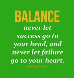 #quotes - Balance never let success go to your head...more on purehappylife.com