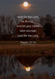 Psalm 'Wait for the LORD; be strong, and let your heart take courage; wait for the LORD' Impatience has the capacity to destroy many wonderful opportunities. In most areas of life, timing is everything. The Lord knows the perfect time for every. Inspirational Bible Quotes, Biblical Quotes, Scripture Quotes, Religious Quotes, Faith Quotes, Motivating Quotes, Jesus Quotes, Bible Scriptures, Hope In Jesus