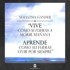 """Vive como si fueras a morir mañana. Aprende como su fueras vivir por siempre"". —Mahatma Gandhi— Visítanos: http://www.elsalvadorebooks.com"