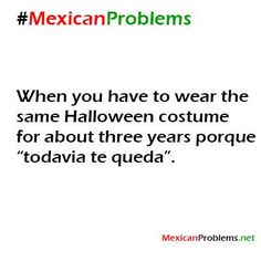 Mexican Problem - inside joke - kinda fits our mom! Funny Quotes, Funny Memes, Hilarious, Mexican Words, Mexican Stuff, Mexican Sayings, Hispanic Jokes, Mexican Memes, Mexican Funny