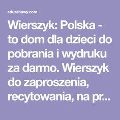 Wierszyk: Polska - to dom dla dzieci do pobrania i wydruku za darmo. Wierszyk do zaproszenia, recytowania, na przedstawienie czy uroczystość.
