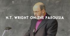 """I Emailed NT Wright About the Parousia (here's what he said) 