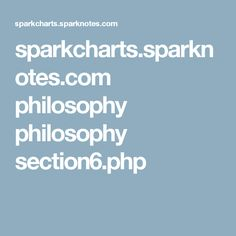 sparkcharts.sparknotes.com philosophy philosophy section6.php