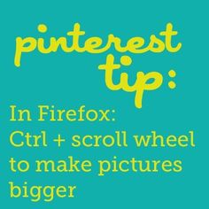 Ctrl + scroll wheel to make pictures bigger This works in Google Chrome as well!!