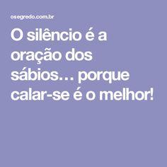 O silêncio é a oração dos sábios… porque calar-se é o melhor!
