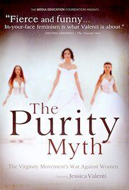 Purity Myth Movie Online. Bestselling author Jessica Valenti places recent debates about Planned Parenthood, contraception, and the meaning of rape within the context of a larger political effort to roll back women's rights.