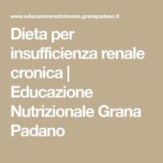 Dieta per insufficienza renale cronica | Educazione Nutrizionale Grana Padano