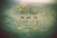 """""""If you do not stand firm in your faith you will not stand at all"""" Isaiah 7:9    #scripture"""