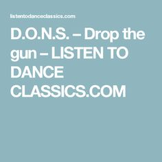 D.O.N.S. – Drop the gun – LISTEN TO DANCE CLASSICS.COM