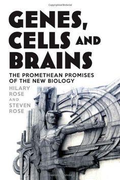 Genes, Cells and Brains: The Promethean Promises of the New Biology by Hilary Rose