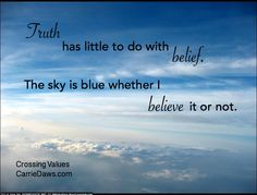 Truth is different from belief. Quote from fiction book Crossing Values by Carrie Daws.