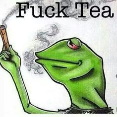 the frog shares his views on Tea while smoking a . He does have a point. Weed Humor, Funny Memes, Funny Stuff, Funny Signs, Hilarious, Ganja, Herbs, Stickers, Thoughts