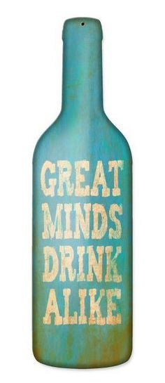 Great Minds Drink Custom Shape Metal Sign 8 x 26 Inches, $28.98 (http://www.jackandfriends.com/great-minds-drink-custom-shape-metal-sign-8-x-26-inches/)