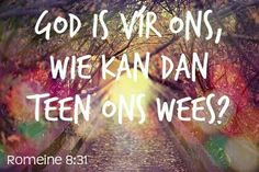 As God vír ons is, wie kan teen ons wees? Inspirational Bible Quotes, Jesus Christ, Afrikaans, Teen, Faith, God, Dutch, Heart, Do Your Thing