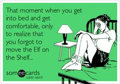 Free, Christmas Season Ecard: That moment when you get into bed and get comfortable, only to realize that you forgot to move the Elf on the Shelf...