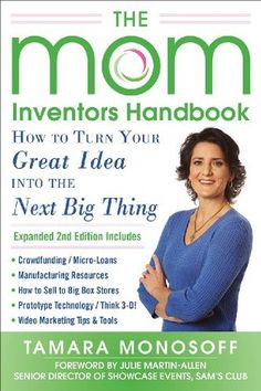 The Mom Inventors Handbook: how to turn your great idea into the next big thing, byTamara Monosoff.