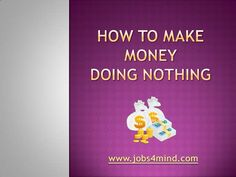 how-to-make-money-doing-nothing by Sandeep Iyengar via Slideshare