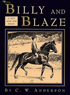 Billy And Blaze: A Boy And His Pony. Another of my favorites growing up! Every child who loves horses should have this book.