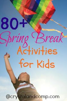 80 + spring break activities for kids from @Crystal VanTassel