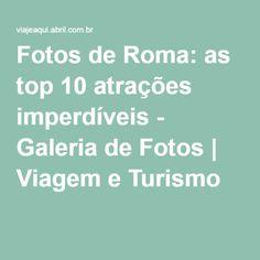 Fotos de Roma: as top 10 atrações imperdíveis - Galeria de Fotos | Viagem e Turismo