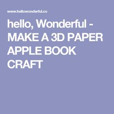 hello, Wonderful - MAKE A 3D PAPER APPLE BOOK CRAFT