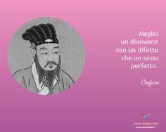 Meglio un diamante con un difetto che un sasso perfetto - Confucio