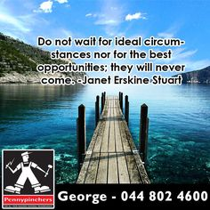 Do not wait for ideal circumstances nor for the best opportunities; they will never come. -Janet Erskine Stuart #gardenroute #motivation #Sunday