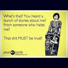 So true, everybody...remember, if they talk about someone else to you, they WILL talk about you behind your back, also!