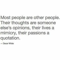 I love this quote!!! I value my individuality greatly and nothing aggravates me more than a copy cat!