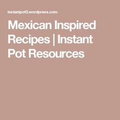 Mexican Inspired Recipes | Instant Pot Resources