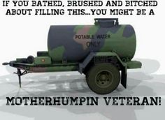 As a utilities engineer in the Marines I remember running the purification system to put water in these. Military Quotes, Military Humor, Military Love, Military History, Marine Quotes, Marine Humor, Military Girlfriend, Military Spouse, Once A Marine