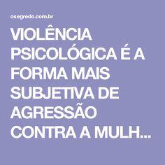 VIOLÊNCIA PSICOLÓGICA É A FORMA MAIS SUBJETIVA DE AGRESSÃO CONTRA A MULHER! - SAIBA COMO IDENTIFICAR: