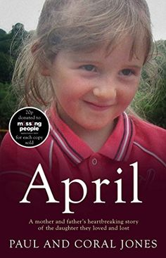 April: A Mother and Father's Heart-Breaking Story of the Daughter They Loved and Lost by Paul Jones http