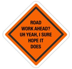"""Road Work Ahead I Sure Hope It Does Vine"" Stickers by ktsells 