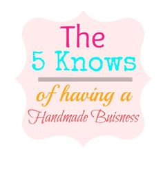 5 Knows of Having a Handmade Business