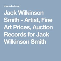Jack Wilkinson Smith - Artist, Fine Art Prices, Auction Records for Jack Wilkinson Smith