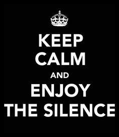 Keep Calm and Enjoy the Silence