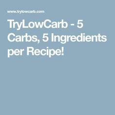 TryLowCarb - 5 Carbs, 5 Ingredients per Recipe!